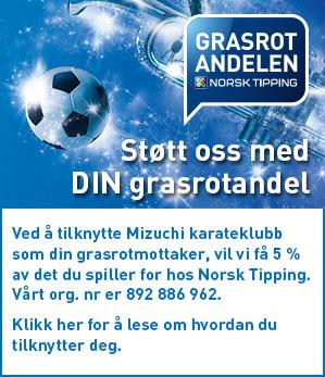 Støtt oss med DIN grasrotandel - Ved å tilknytte Mizuchi karateklubb som din grasrotmottaker, vil vi få 5% av det du spiller for hos Norsk Tipping. Vårt org.nr. er 892 886 962. Klikk her for å lese om hvordan du tilknytter deg.